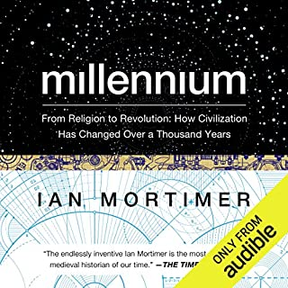 Millennium     From Religion to Revolution: How Civilization Has Changed over a Thousand Years              By:                                                                                                                                 Ian Mortimer                               Narrated by:                                                                                                                                 John Lee                      Length: 15 hrs and 14 mins     61 ratings     Overall 4.5