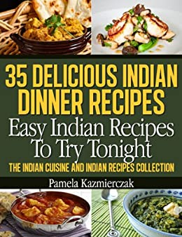 35 Delicious Indian Dinner Recipes Easy Indian Recipes To Try