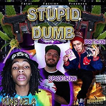 Stupid Dumb (feat. Bran Tha Don & SupaSortahuman)