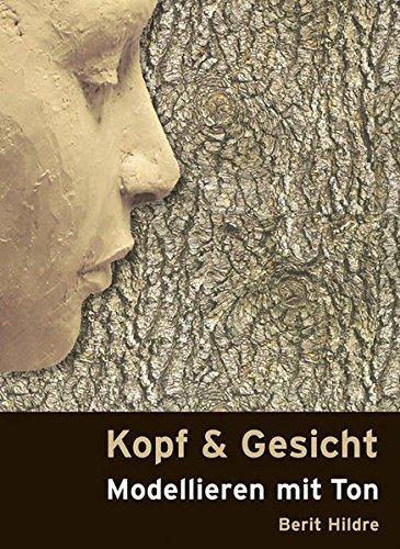 Kopf und Gesicht: Modellieren mit Ton