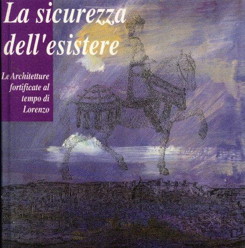 LA SICUREZZA DELL'ESISTERE: LE ARCHITETTURE FORTIFICATE AL TEMPO DI LORENZO (The Security of Existence: Fortification Architecture in the Time of Lorenzo)