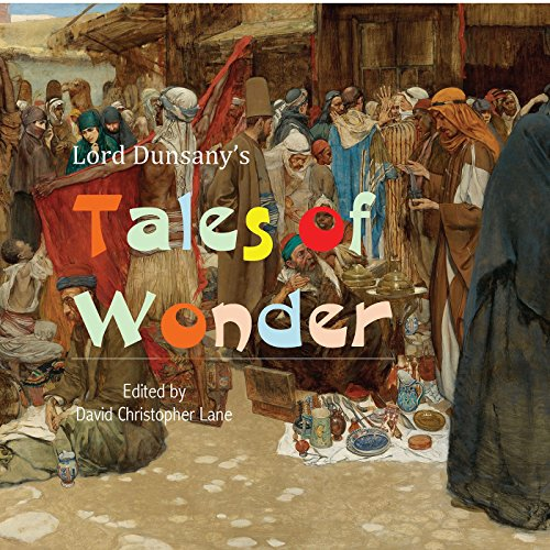 Lord Dunsany's Tales of Wonder     Stories from a Magical World              By:                                                                                                                                 David Christopher Lane                               Narrated by:                                                                                                                                 Erik Yount                      Length: 4 hrs and 5 mins     4 ratings     Overall 3.8