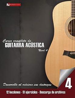Curso completo de guitarra acústica nivel 4: Nivel 4 Mejore su técnica y adquiera recursos