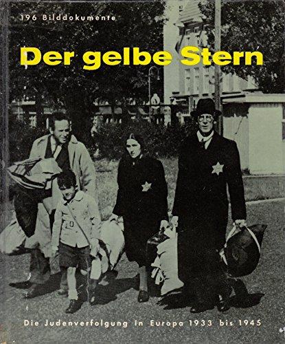 Der gelbe Stern. Die Judenverfolgung in Europa 1933 bis 1945