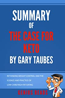 Summary of The Case For Keto by Gary Taubes: Rethinking Weight Control and the Science and Practice of Low-Carb/High-Fat E...