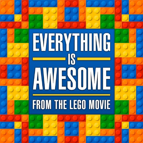 """Everything Is Awesome (From """"The Lego Movie"""") [Piano Version]"""