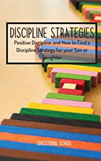 Discipline Strategies: Positive Discipline and How to Find a Discipline Strategy for your Son or Daughter