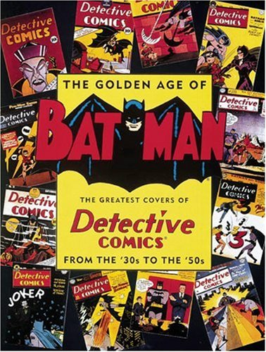 The Golden Age of Batman: The Greatest Covers of Detective Comics from the '30s to the '50s