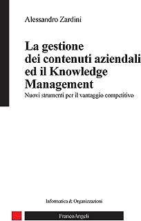 La gestione dei contenuti aziendali ed il knowledge management. Nuovi strumenti per il vantaggio competitivo (Informatica e organizzazioni Vol. 41) (Italian Edition)