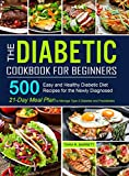 The Diabetic Cookbook for Beginners: 500 Easy and Healthy Diabetic Diet Recipes for the Newly...