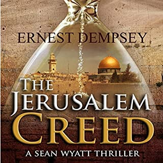 The Jerusalem Creed     A Sean Wyatt Thriller              Written by:                                                                                                                                 Ernest Dempsey                               Narrated by:                                                                                                                                 John Pirhalla                      Length: 7 hrs and 46 mins     Not rated yet     Overall 0.0