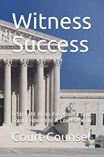 Witness Success: 5 Straight Rules For You To Give Good Evidence In A Court Of Law