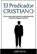 El Predicador Cristiano: Cómo prepararse personal y espiritualmente antes de entregar el sermón (Estudios Bíblicos Cristianos) (Spanish Edition)