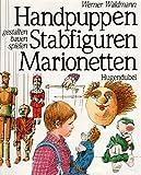 Handpuppen - Stabfiguren - Marionetten: gestalten - bauen - spielen