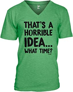 That's A Horrible Idea…What Time? - Funny Unisex V-Neck T-Shirt