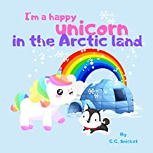 I'm a happy unicorn in the Arctic land : Snowy friends (Fairy Tale Bedtime Story for Kids Book 7)
