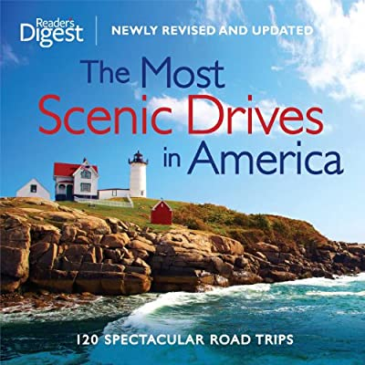 The Most Scenic Drives in America, Newly Revised and Updated: 120 Spectacular Road Trips from Reader's Digest