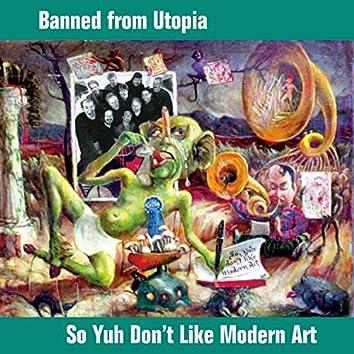 So Yuh Don't Like Modern Art