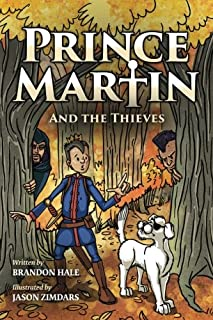 Prince Martin and the Thieves: A Brave Boy, a Valiant Knight, and a Timeless Tale of Courage and Compassion (Full Color Art Edition) (The Prince Martin Epic)