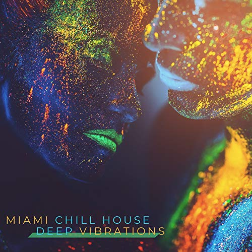 Miami Chill House Deep Vibrations: Hypnotizing Chillout Vibes 2019, Deep Bouncing Beats for Club, Disco, Dance Party, Clubbing with Best Friends