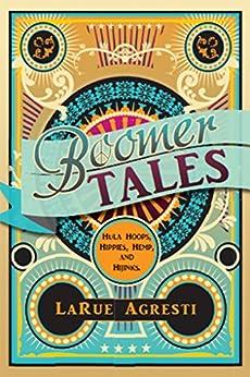 Boomer Tales: Hula Hoops, Hippies, Hemp, and Hijinks by [LaRue Agresti]