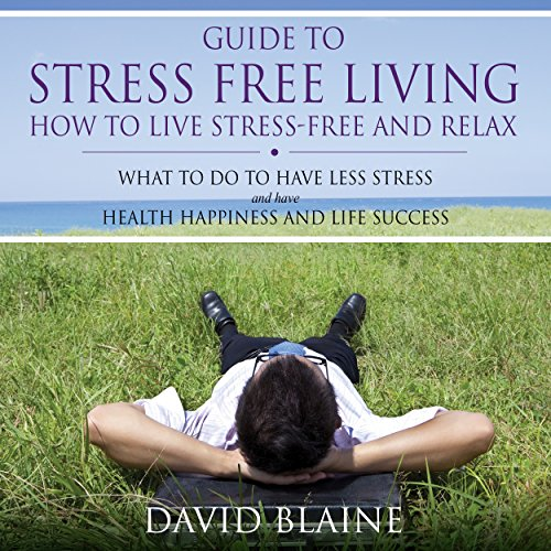 Guide to Stress Free Living     How to Live Stress Free and Relax              By:                                                                                                                                 David Blaine                               Narrated by:                                                                                                                                 VOplanet Studios,                                                                                        Valerie Knight                      Length: 1 hr and 5 mins     3 ratings     Overall 4.0