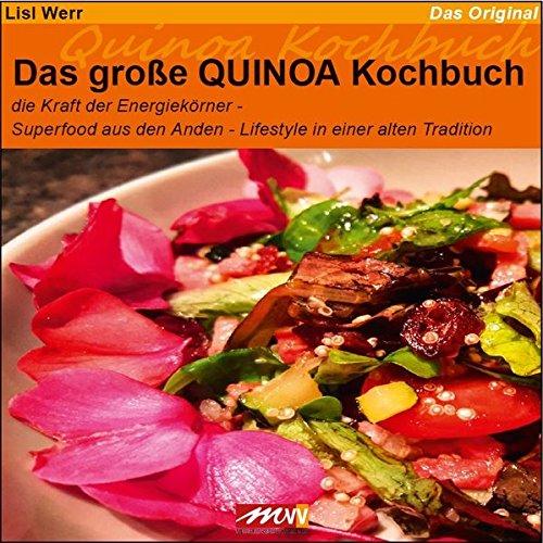 Das große QUINOA Kochbuch: die Kraft der Energiekörner - Superfood aus den Anden - Lifestyle in einer alten Tradition