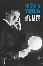 Nikola Tesla: My Life, My Research