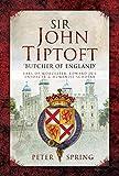 Sir John Tiptoft – 'Butcher of England': Earl of Worcester, Edward IV's enforcer and humanist scholar