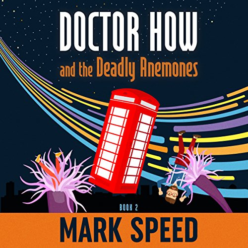 Doctor How and the Deadly Anemones     Doctor How, Book 2              By:                                                                                                                                 Mark Speed                               Narrated by:                                                                                                                                 Mark Speed                      Length: 7 hrs and 50 mins     Not rated yet     Overall 0.0