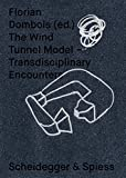 The Wind Tunnel Model: Transdisciplinary Encounters - Florian Dombois