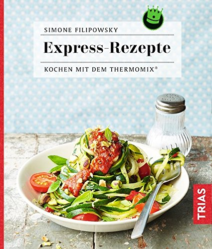Express-Rezepte: Kochen mit dem Thermomix®