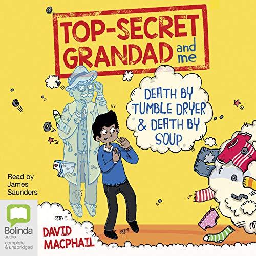 Top Secret Grandad and Me: Death by Tumble Dryer & Death by Soup cover art