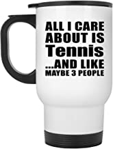 All I Care About is Tennis - White Travel Mug Insulated Tumbler Stainless Steel - Fun-ny Friend Mom Dad Kid Son Daughter Birthday Anniversary Mother's Father's Day