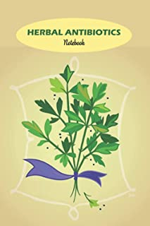 Herbal Antibiotics Notebook: Notebook|Journal| Diary/ Lined - Size 6x9 Inches 100 Pages