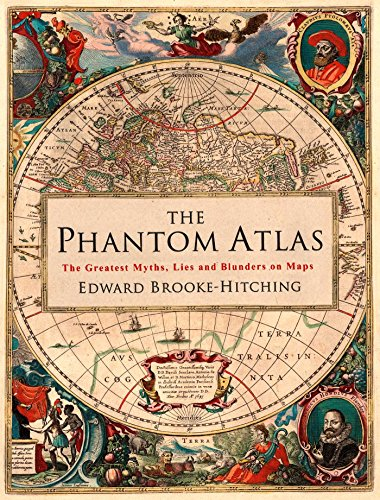 The Phantom Atlas: The Greatest Myths, Lies and Blunders on Maps [Idioma Inglés]: The Greatest Myths, Lies and Blunders on Maps (Historical Map and ... Geography Book of Ancient and Antique Maps)