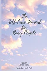The Self-Care Journal for Busy People: A Self-Care Practice Journal by and for Busy People Paperback