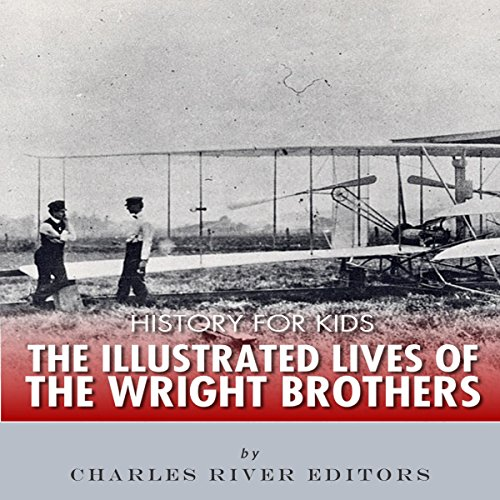 History for Kids: The Illustrated Lives of the Wright Brothers audiobook cover art