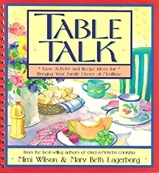 Table Talk: Easy Activity and Recipe Ideas for Bringing Your Family Closer at Mealtime 1561792543 Book Cover