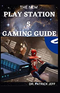 The New Play Station 5 Gaming Guide: The Complete Guide In Having Your Own PS5 Game And Overview of the best PS5 video gam...