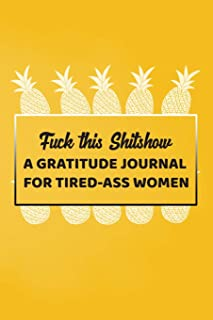 Fuck This Shitshow A Gratitude Journal For Tired-Ass Women: Lined Notebook Small 6x9 Size 120 pages