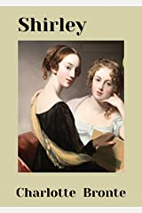 Shirley: Charlotte Bronte (Fiction Shirley Charlotte Bronte Social novel Victorian literature Napoleonic wars story) [Annotated] Kindle Edition