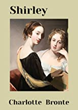 Shirley: Charlotte Bronte (Fiction Shirley Charlotte Bronte Social novel Victorian literature Napoleonic wars story) [Anno...