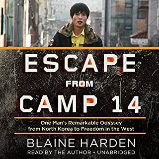 Escape from Camp 14     One Man's Remarkable Odyssey from North Korea to Freedom in the West              Written by:                                                                                                                                 Blaine Harden                               Narrated by:                                                                                                                                 Blaine Harden                      Length: 5 hrs and 31 mins     69 ratings     Overall 4.4