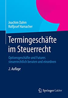 Termingeschäfte im Steuerrecht: Optionsgeschäfte und Futures steuerrechtlich beraten und einordnen (German Edition)