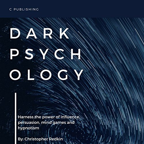 Dark Psychology: Harness the Power of Influence, Persuasion, Mind Games and Hypnotism audiobook cover art