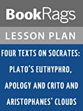 Lesson Plan Four Texts on Socrates: Plato's Euthyphro, Apology, and Crito and Aristophanes' Clouds by Thomas G. West