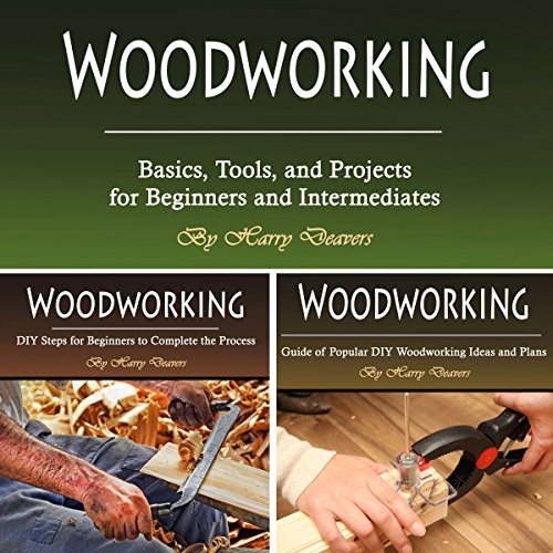 Woodworking: Basics, Tools, and Projects for Beginners and Intermediates audiobook cover art