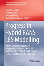 Progress in Hybrid RANS-LES Modelling: Papers Contributed to the 5th Symposium on Hybrid RANS-LES Methods, 19-21 March 2014, College Station, A&M University, ... Design Book 130) (English Edition)