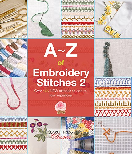 A-Z of Embroidery Stitches 2: Over 145 new stitches to add to your repertoire (A-Z of Needlecraft)
